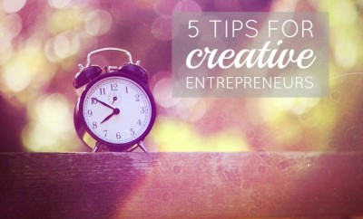 5-tips-for-creative-entrepreneurs
